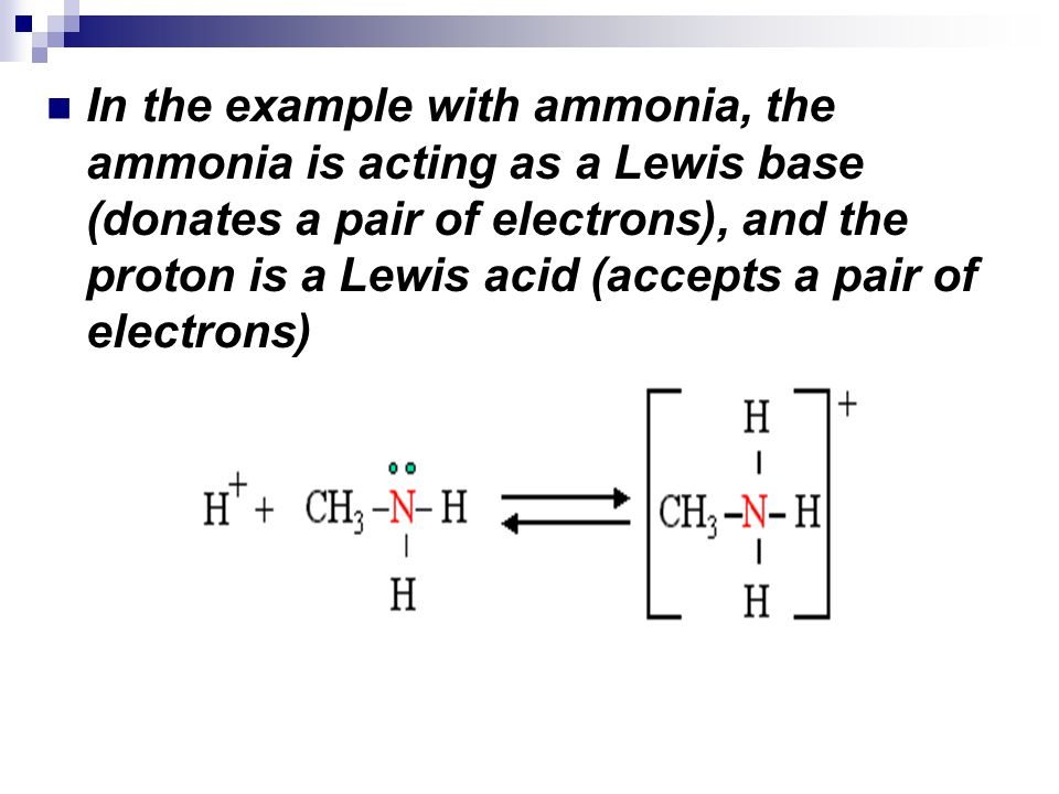 In the example with ammonia, the ammonia is acting as a Lewis base (donates a pair of electrons), and the proton is a Lewis acid (accepts a pair of electrons)