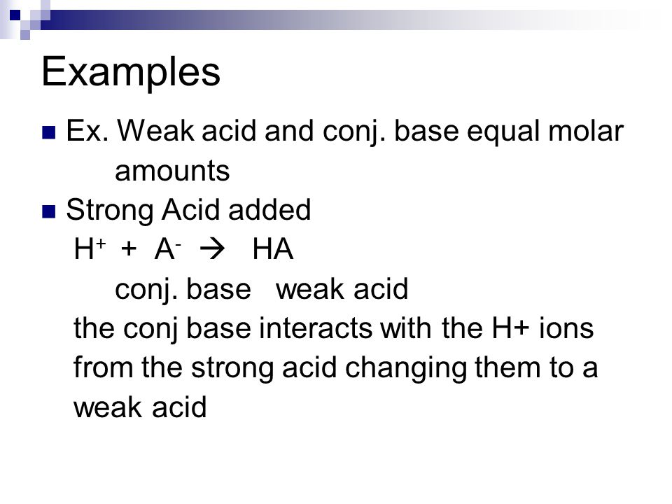 Examples Ex. Weak acid and conj. base equal molar amounts