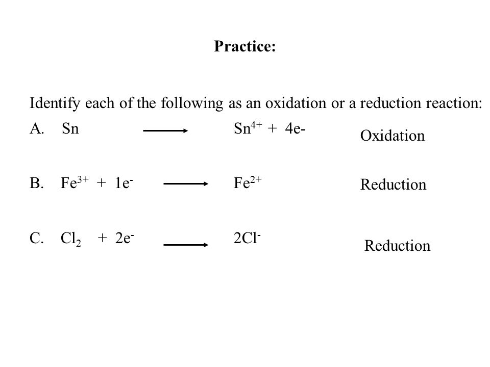 Practice: Identify each of the following as an oxidation or a reduction reaction: A. Sn Sn4+ + 4e-