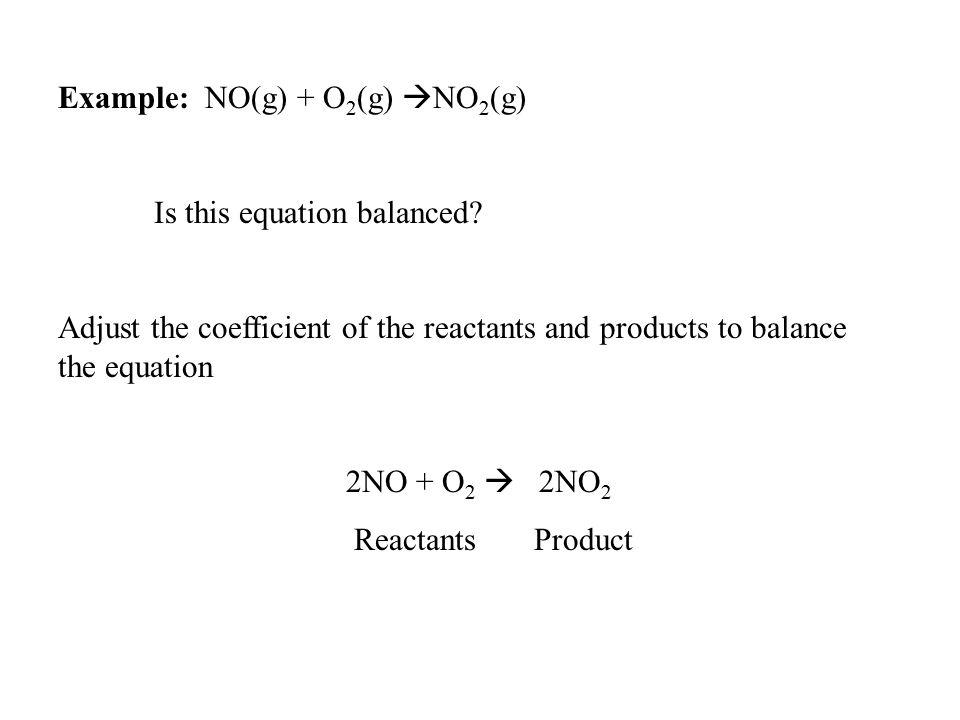 Example: NO(g) + O2(g) NO2(g)
