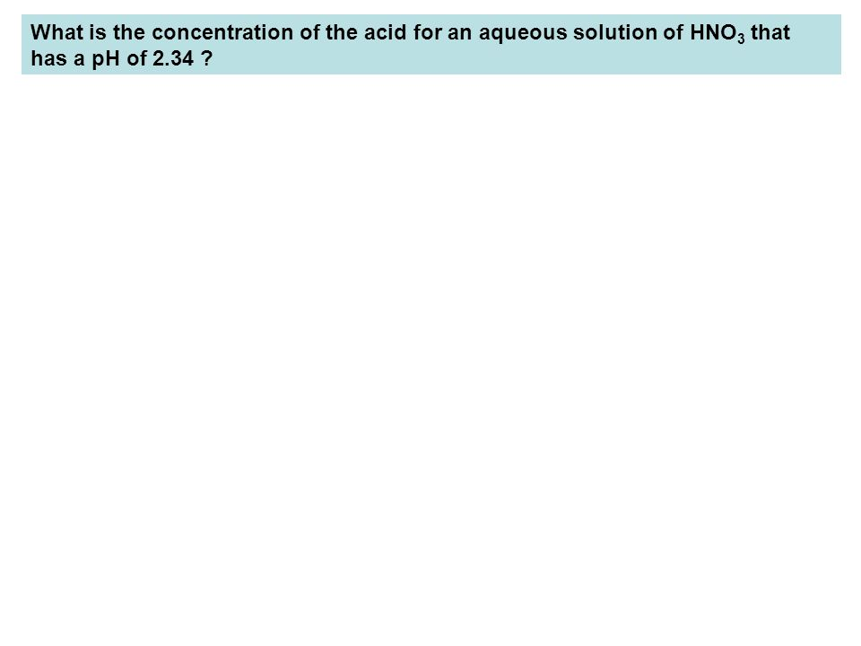 What is the concentration of the acid for an aqueous solution of HNO3 that has a pH of 2.34