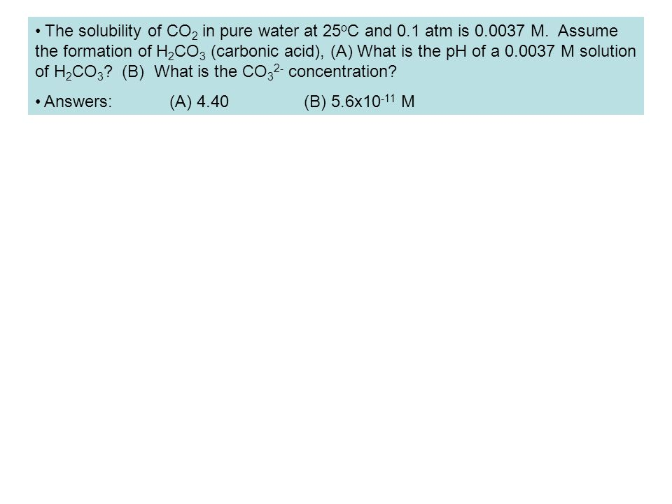 The solubility of CO2 in pure water at 25oC and 0. 1 atm is 0. 0037 M