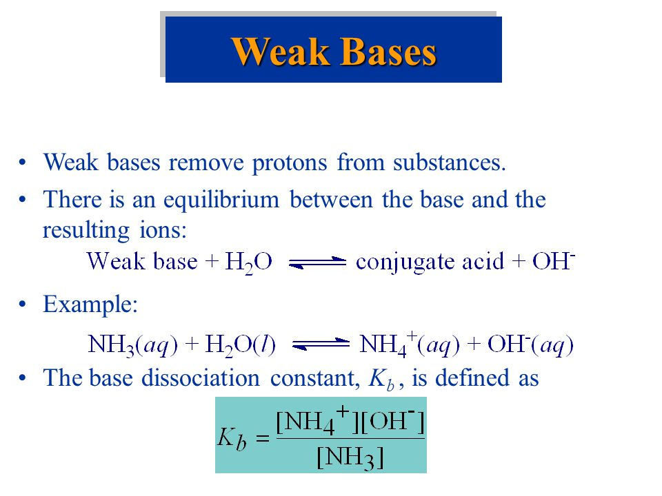 Weak Bases Weak bases remove protons from substances.