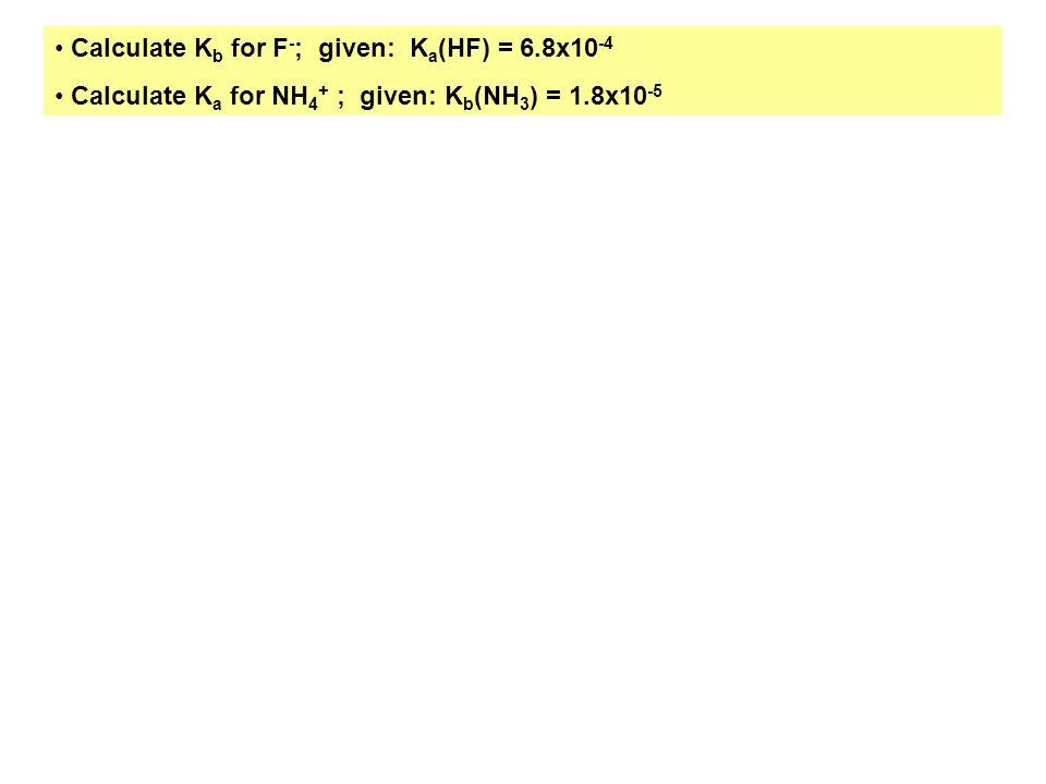 Calculate Kb for F-; given: Ka(HF) = 6.8x10-4