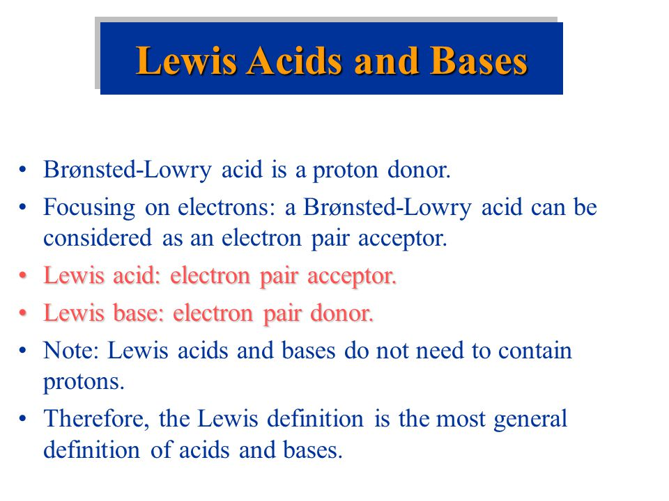 Lewis Acids and Bases Brønsted-Lowry acid is a proton donor.