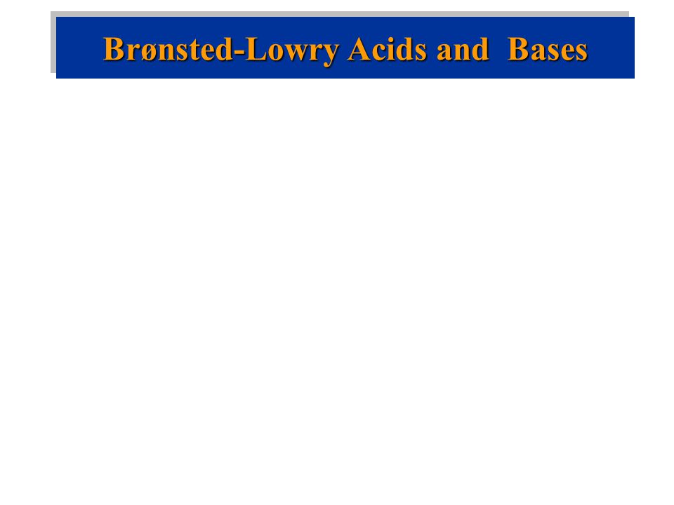 Brønsted-Lowry Acids and Bases
