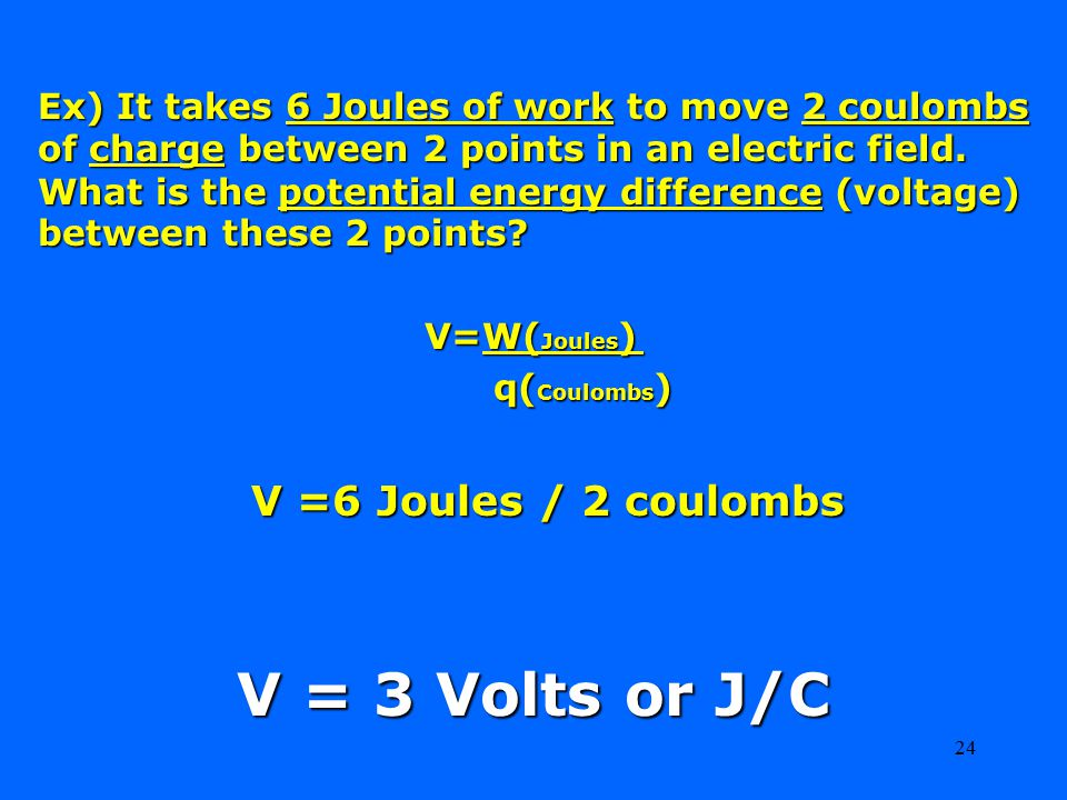 V = 3 Volts or J/C V =6 Joules / 2 coulombs