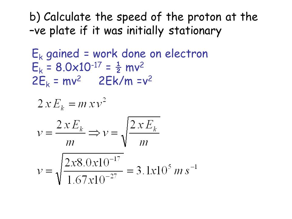 b) Calculate the speed of the proton at the –ve plate if it was initially stationary