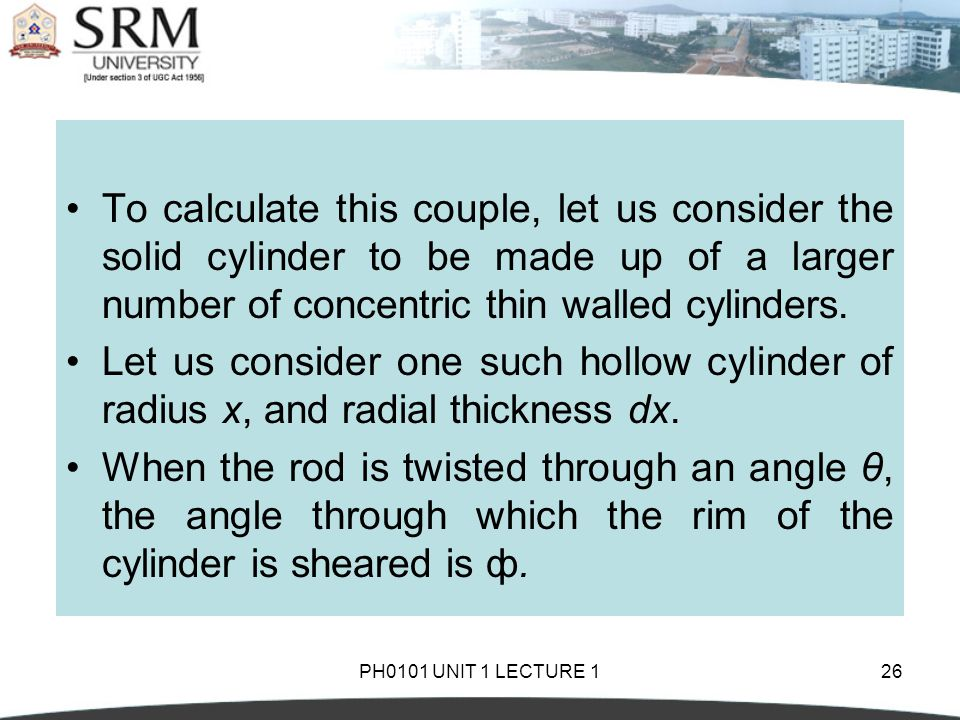 To calculate this couple, let us consider the solid cylinder to be made up of a larger number of concentric thin walled cylinders.
