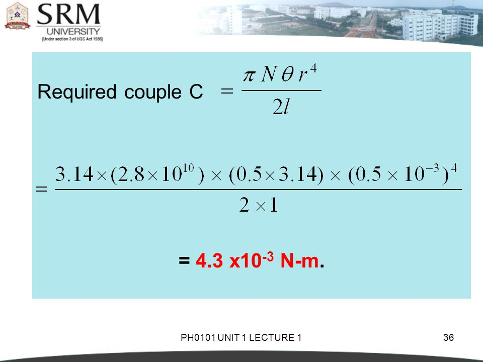 Required couple C = 4.3 x10-3 N-m. PH0101 UNIT 1 LECTURE 1