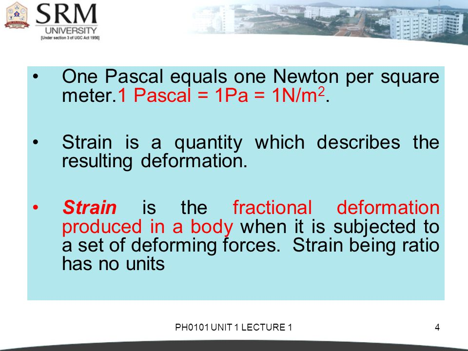 One Pascal equals one Newton per square meter.1 Pascal = 1Pa = 1N/m2.