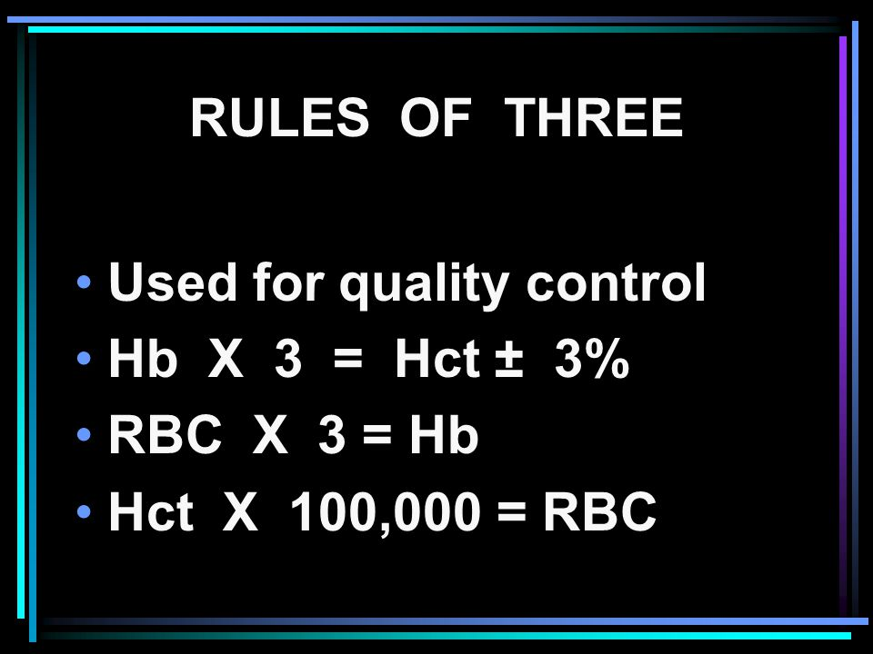 Used for quality control Hb X 3 = Hct ± 3% RBC X 3 = Hb
