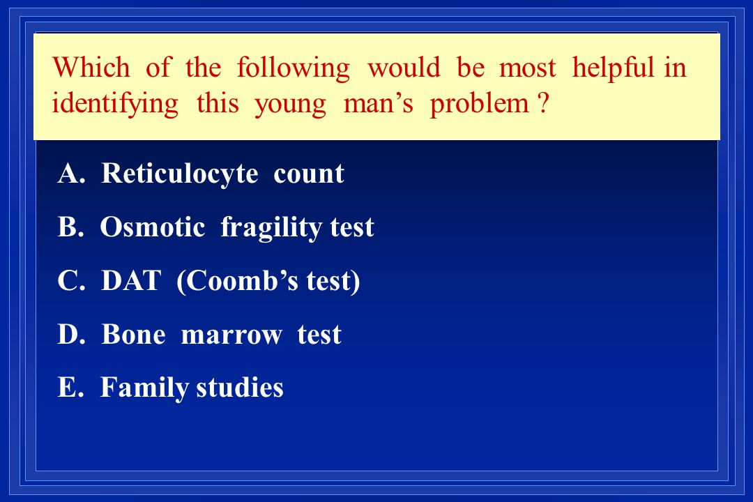 Which of the following would be most helpful in identifying this young man's problem