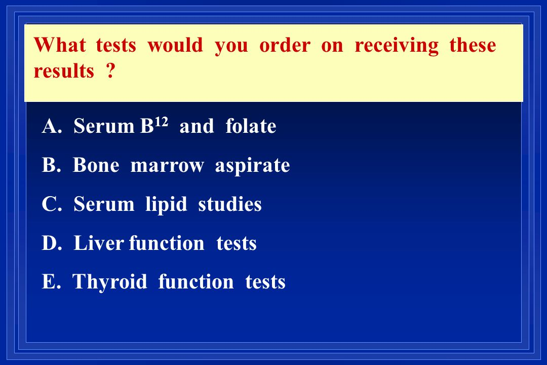 What tests would you order on receiving these results