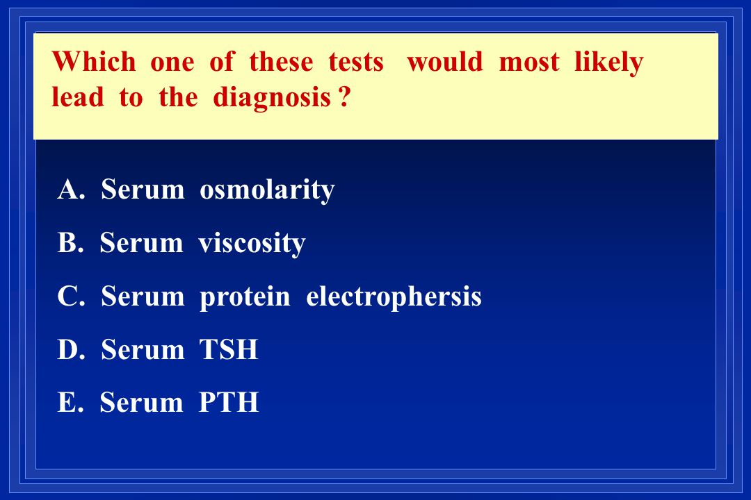 Which one of these tests would most likely lead to the diagnosis