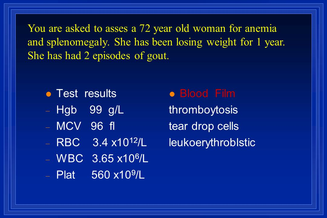 You are asked to asses a 72 year old woman for anemia