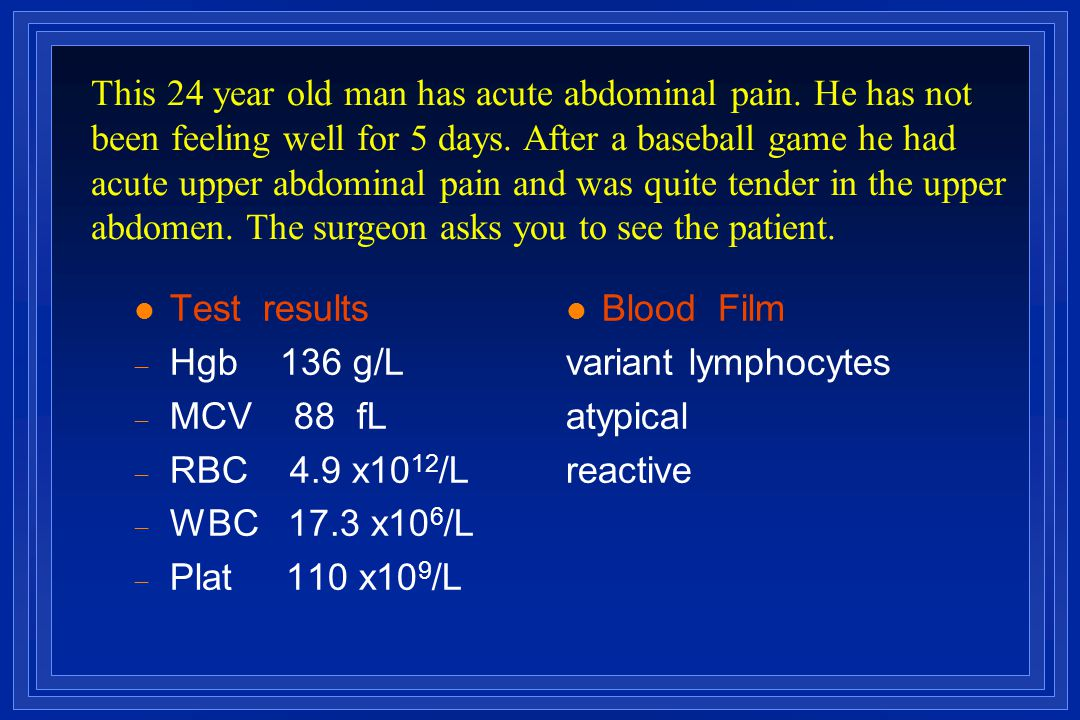 This 24 year old man has acute abdominal pain. He has not
