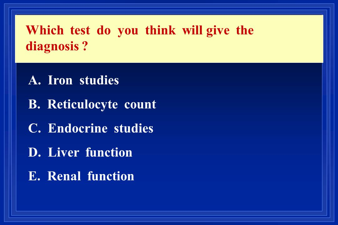 Which test do you think will give the diagnosis