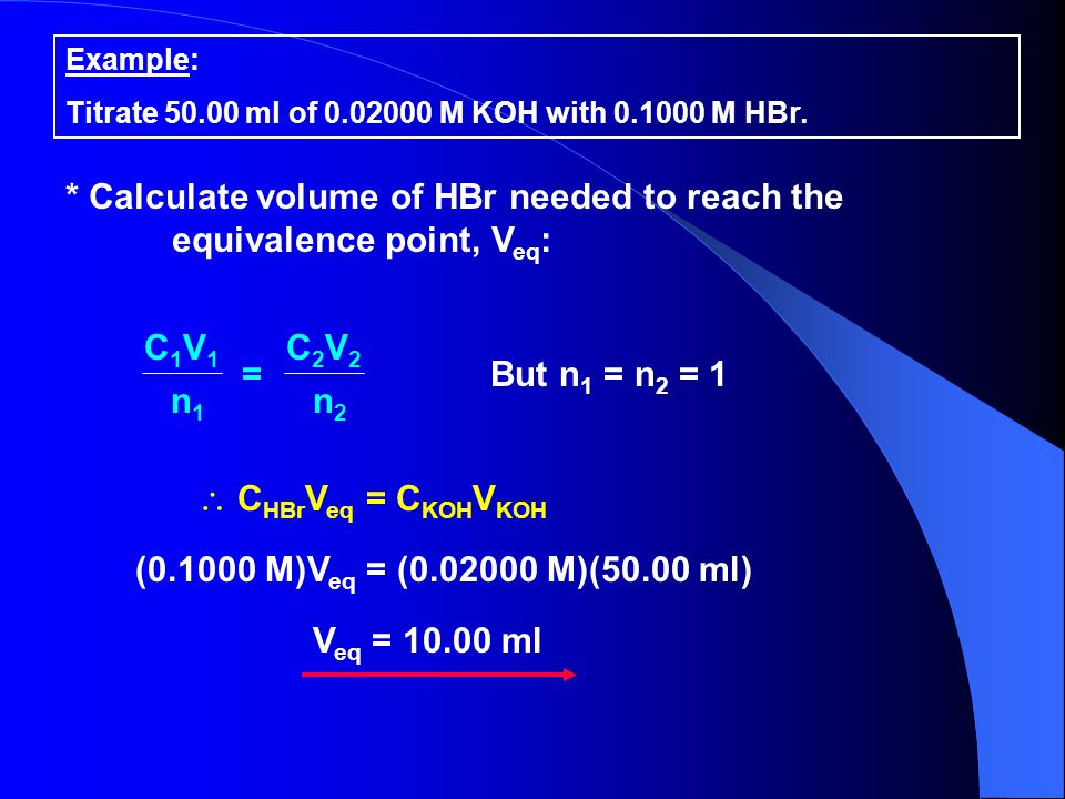 * Calculate volume of HBr needed to reach the equivalence point, Veq:
