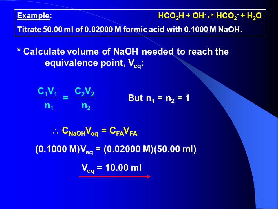 * Calculate volume of NaOH needed to reach the equivalence point, Veq:
