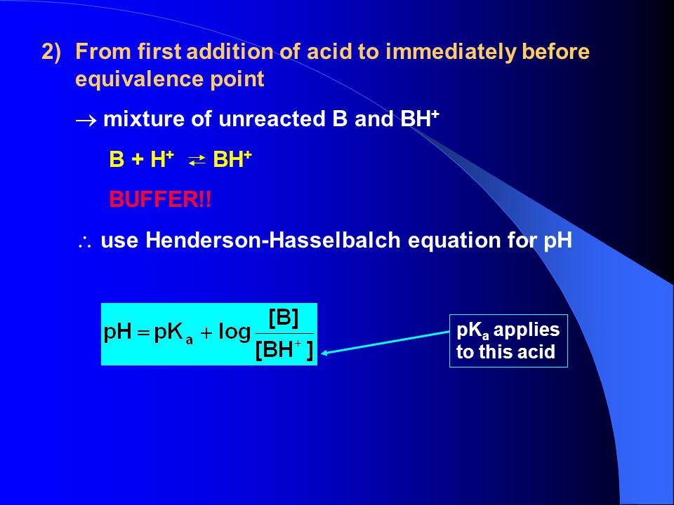From first addition of acid to immediately before equivalence point