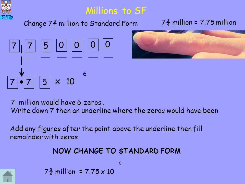 Millions to SF 7 7 5 7 7 5 x 10 7¾ million = 7.75 million
