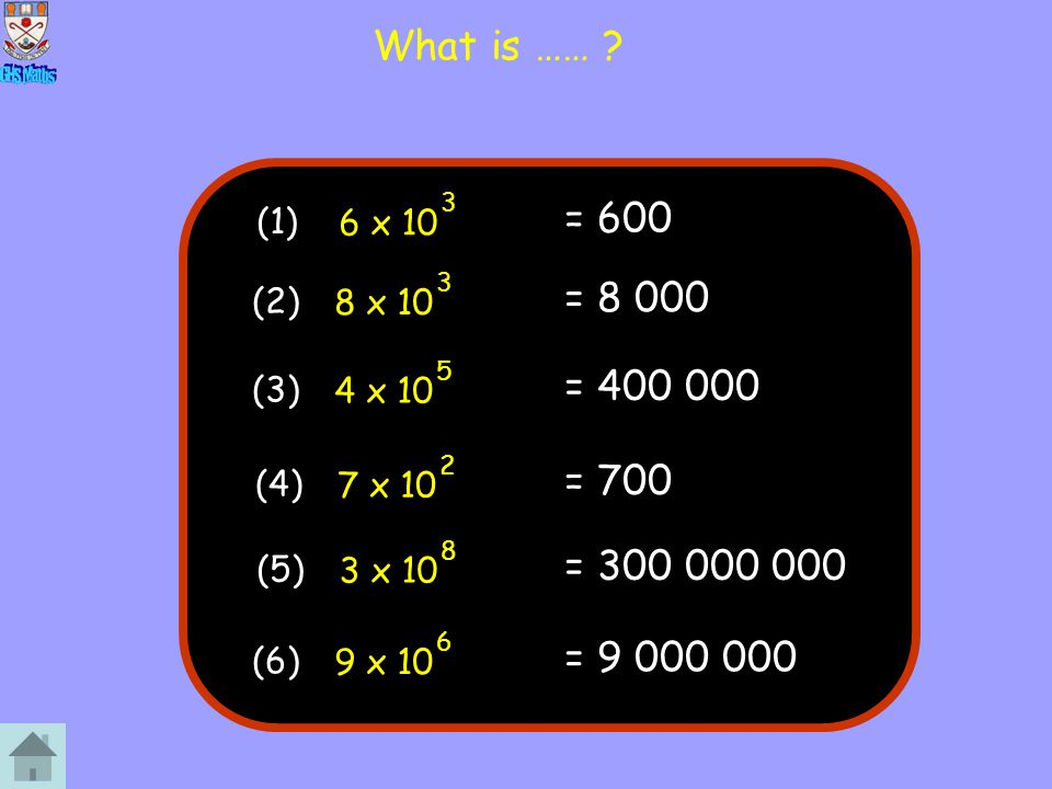 What is …… 6 x 10. 3. = 600. (1) 8 x 10. 3. = 8 000. (2) 4 x 10. 5. = 400 000. (3) 7 x 10.