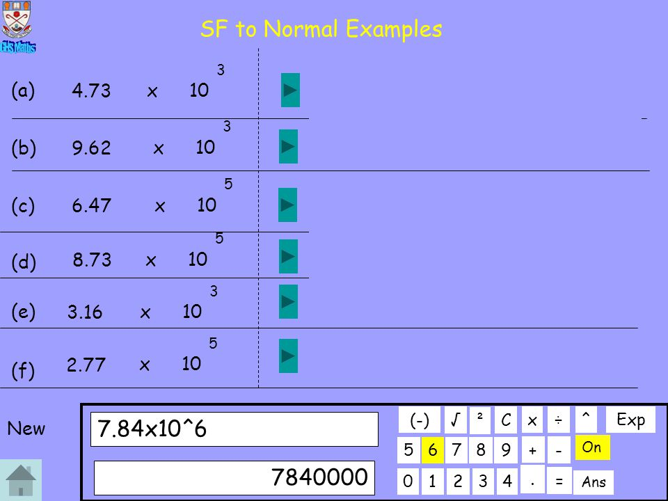 SF to Normal Examples 5 5 4 6 x 6 7.84x10^6 7840000 (a) 4.73 x 10 4730