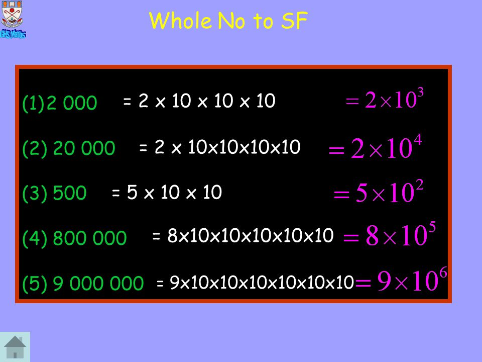 Whole No to SF 2 000. (2) 20 000. (3) 500. (4) 800 000. (5) 9 000 000. = 2 x 10 x 10 x 10. = 2 x 10x10x10x10.