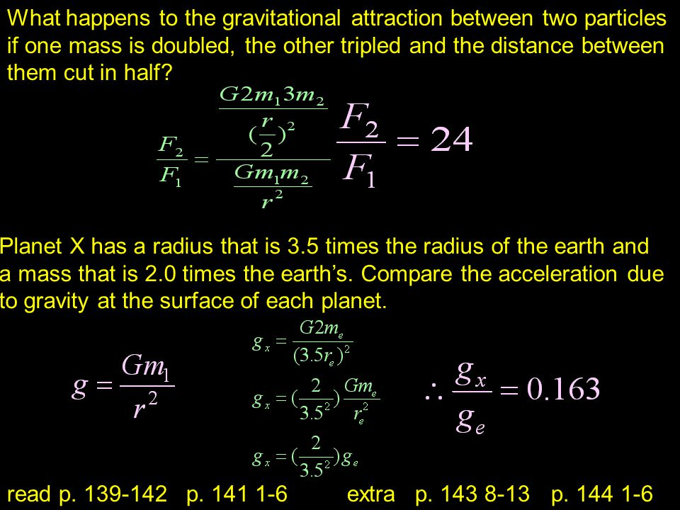 What happens to the gravitational attraction between two particles if one mass is doubled, the other tripled and the distance between them cut in half