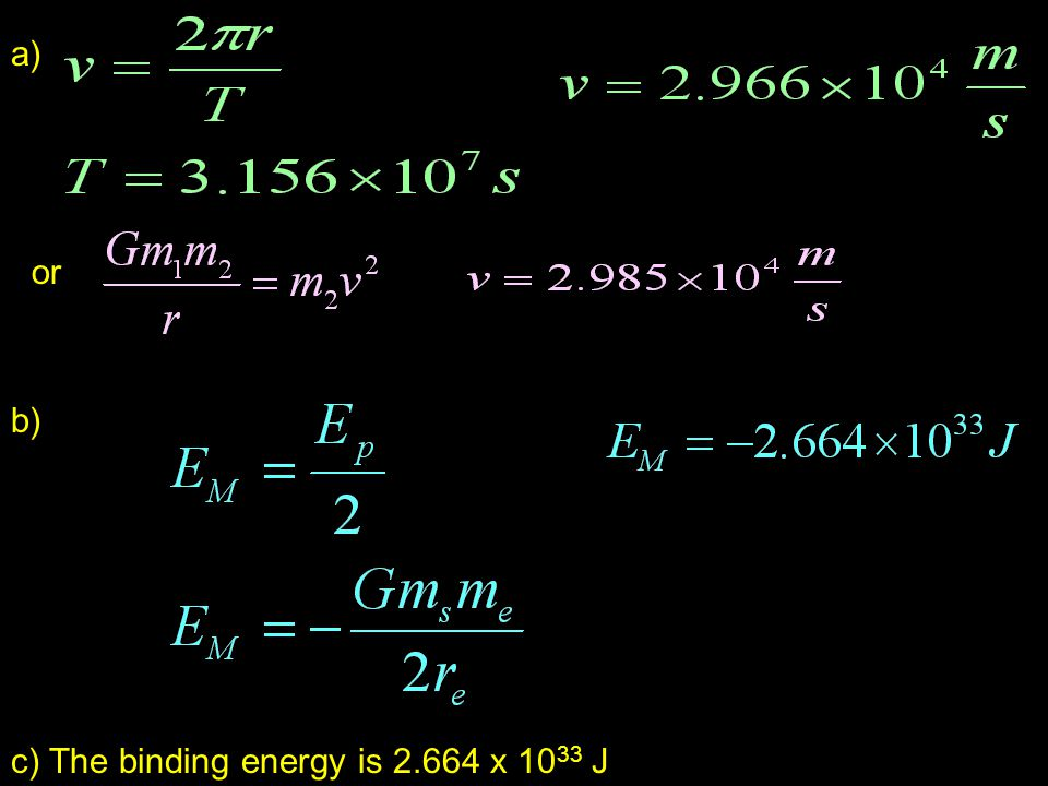 a) or b) c) The binding energy is 2.664 x 1033 J