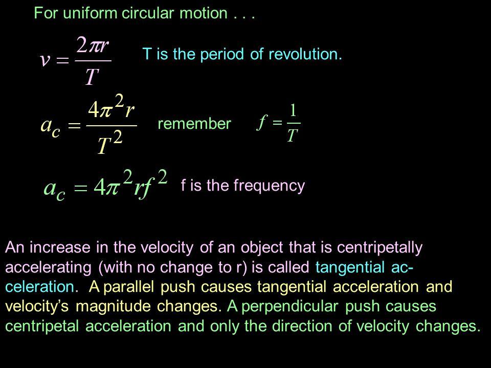 For uniform circular motion . . .
