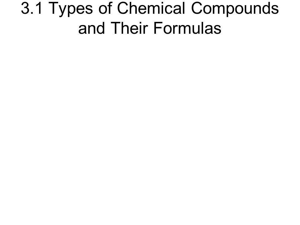 3.1 Types of Chemical Compounds and Their Formulas
