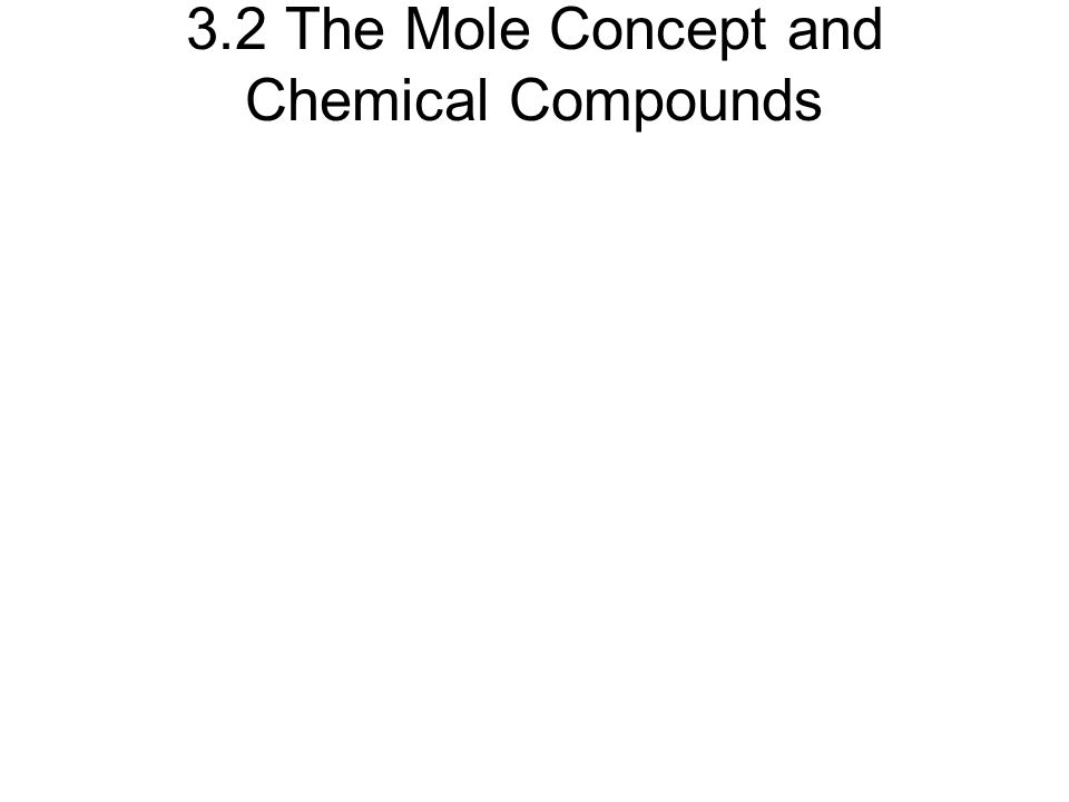 3.2 The Mole Concept and Chemical Compounds
