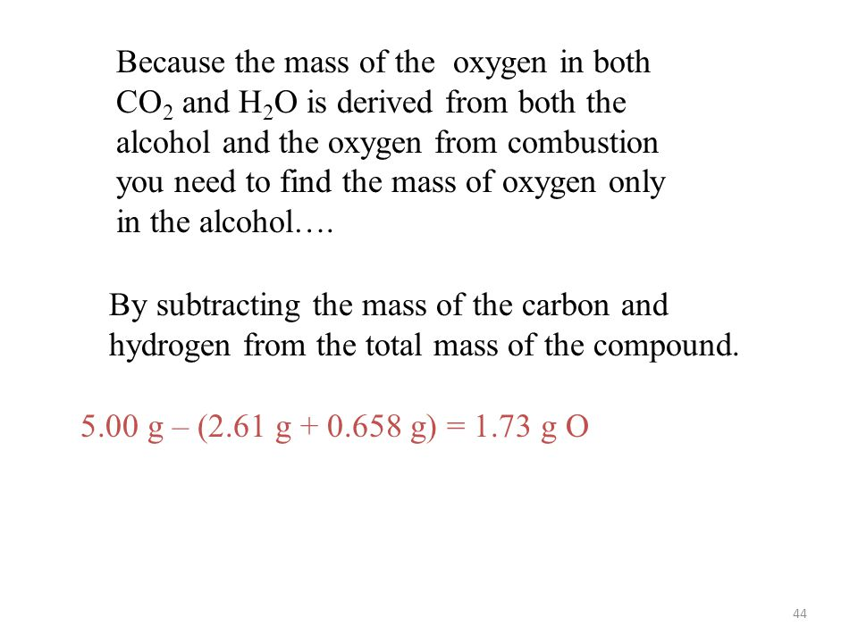 Because the mass of the oxygen in both CO2 and H2O is derived from both the alcohol and the oxygen from combustion you need to find the mass of oxygen only in the alcohol….