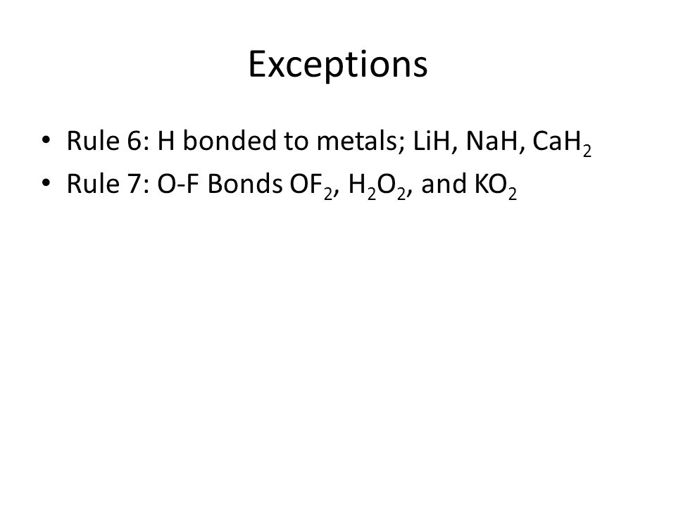 Exceptions Rule 6: H bonded to metals; LiH, NaH, CaH2