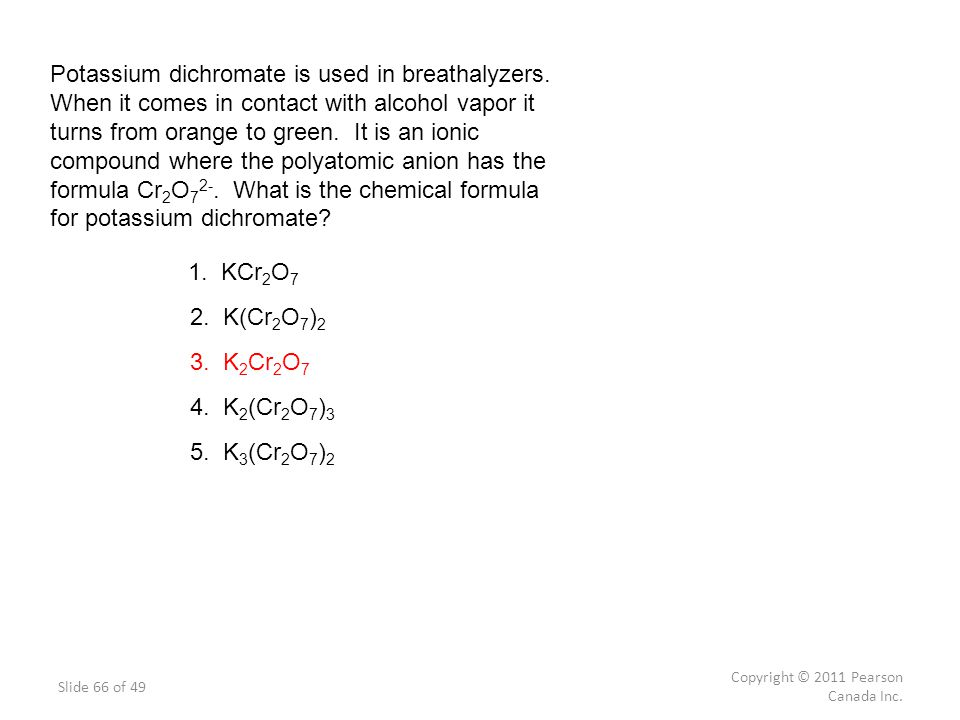 Potassium dichromate is used in breathalyzers