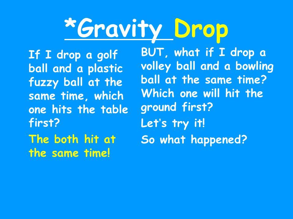 *Gravity Drop