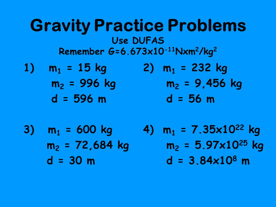 Gravity Practice Problems Use DUFAS Remember G=6.673x10-11Nxm2/kg2
