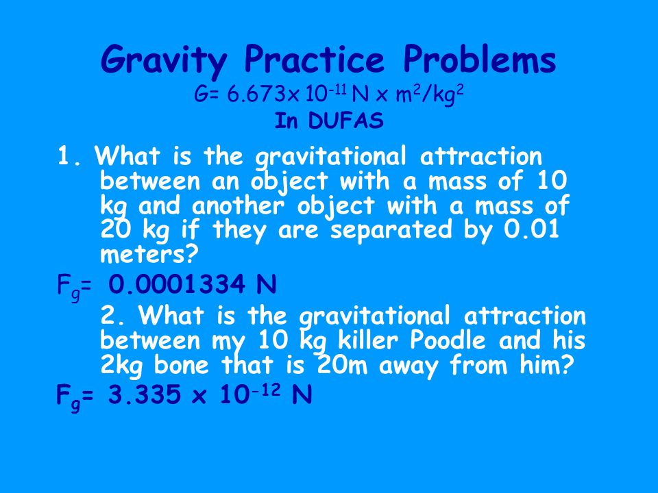 Gravity Practice Problems G= 6.673x 10-11 N x m2/kg2 In DUFAS