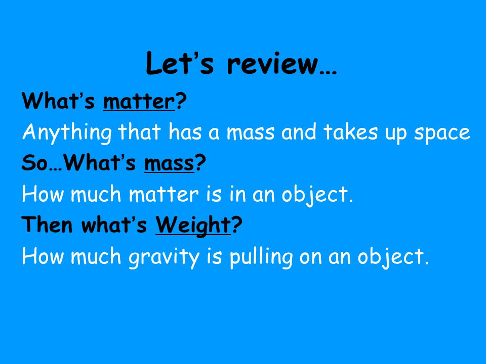 Let's review… What's matter