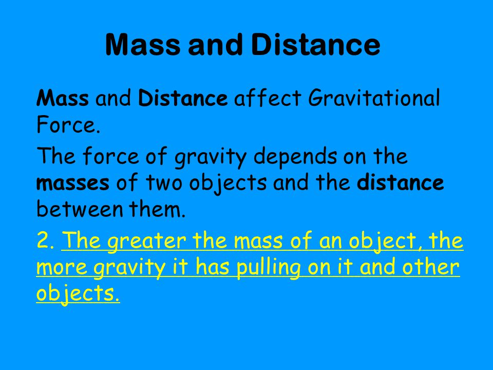 Mass and Distance Mass and Distance affect Gravitational Force.