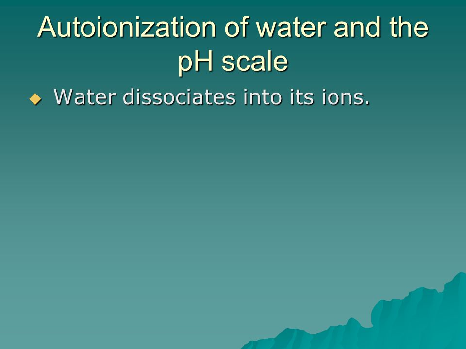 Autoionization of water and the pH scale