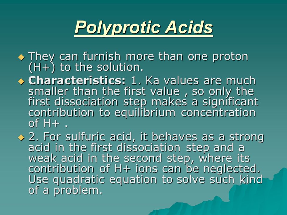 Polyprotic Acids They can furnish more than one proton (H+) to the solution.