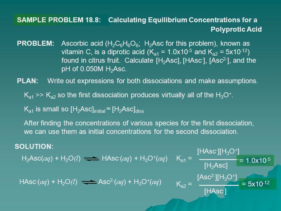 SAMPLE PROBLEM 18.8: Calculating Equilibrium Concentrations for a. Polyprotic Acid. PROBLEM:
