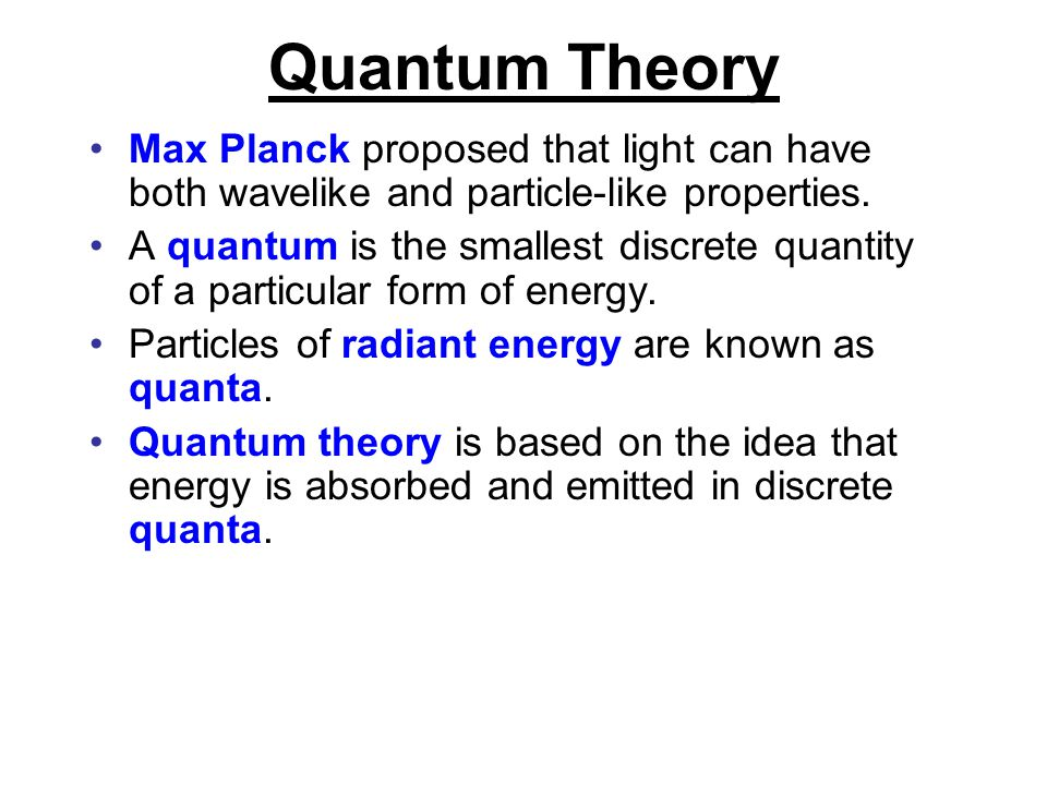 Quantum Theory Max Planck proposed that light can have both wavelike and particle-like properties.