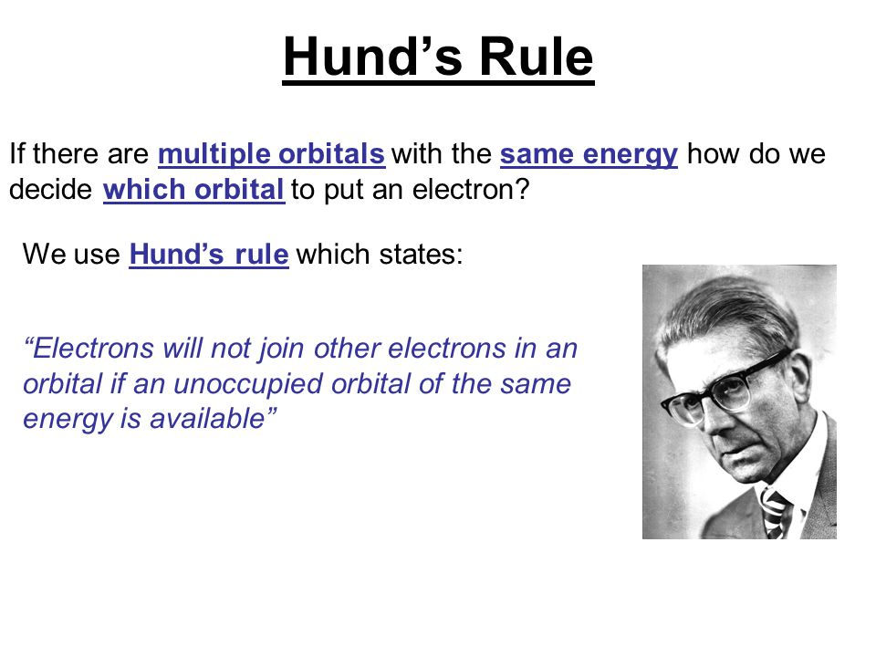 Hund's Rule If there are multiple orbitals with the same energy how do we decide which orbital to put an electron
