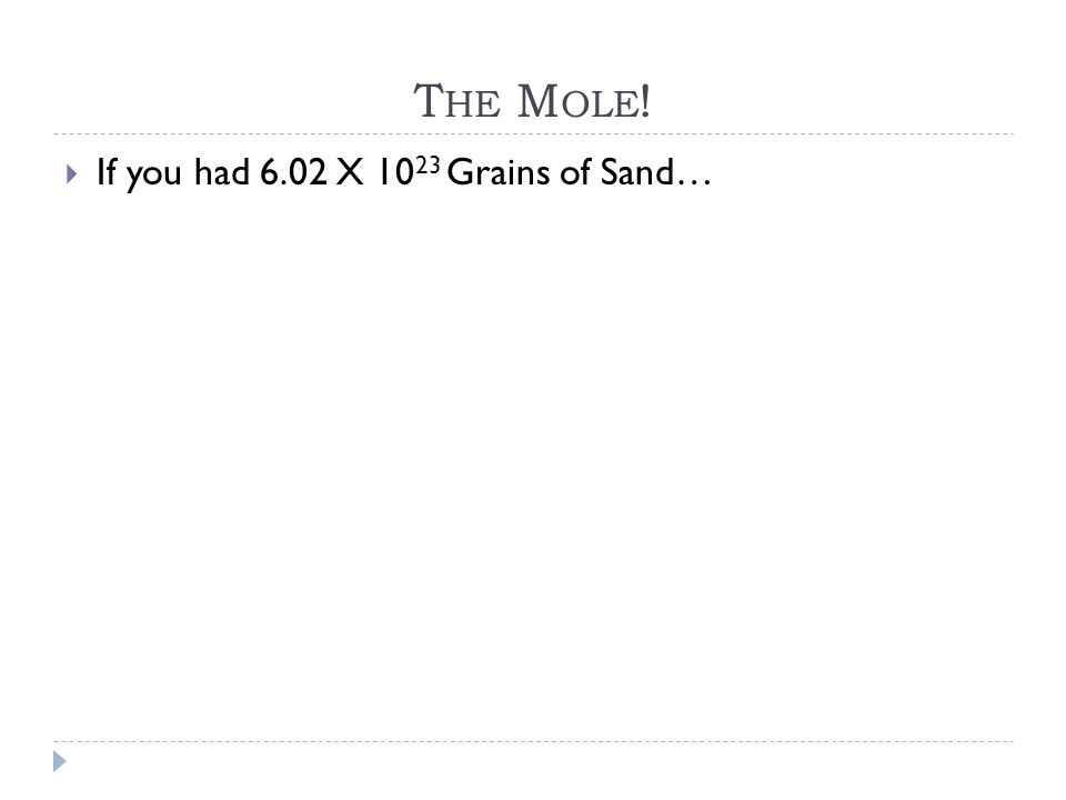 The Mole! If you had 6.02 X 1023 Grains of Sand…
