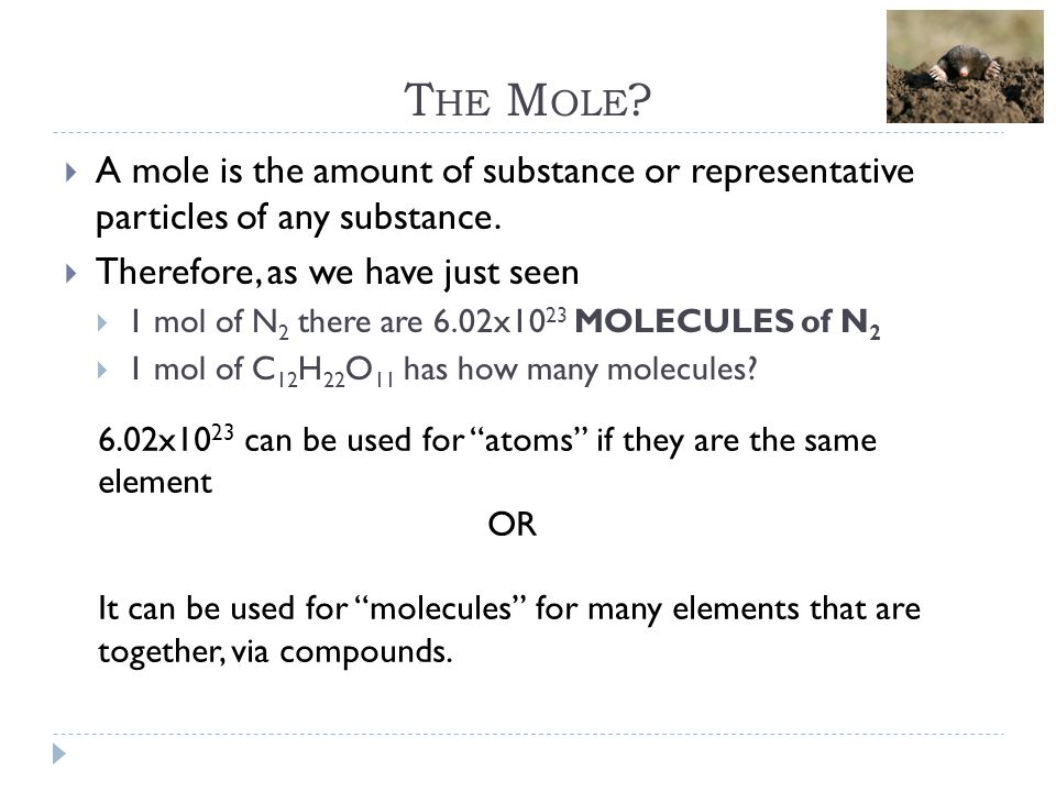 The Mole A mole is the amount of substance or representative particles of any substance. Therefore, as we have just seen.