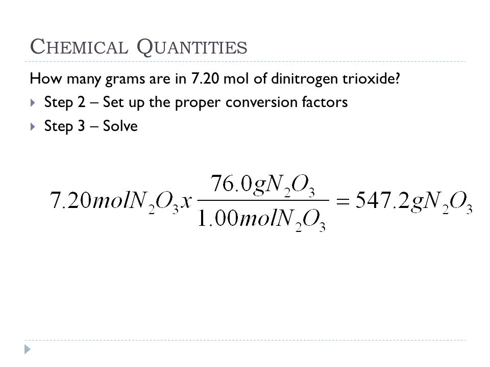 Chemical Quantities How many grams are in 7.20 mol of dinitrogen trioxide Step 2 – Set up the proper conversion factors.